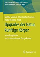 Upgrades der Natur, kuenftige Koerper: Interdisziplinaere und internationale Perspektiven (Technikzukuenfte, Wissenschaft und Gesellschaft / Futures of Technology, Science and Society)