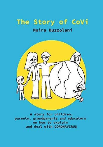 The Story of CoVi: A story for children, parents, grandparents and educators on how to explain and deal with CORONAVIRUS during this unprecedented  time in our world's history
