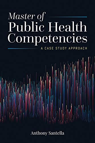 Compare Textbook Prices for Master of Public Health Competencies: A Case Study Approach: A Case Study Approach Illustrated Edition ISBN 9781284166323 by Santella, Anthony J.