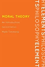 Moral Theory: An Introduction (Elements of Philosophy) by Mark Timmons (2012-11-29)