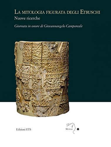 La mitologia figurata degli etruschi. Nuove ricerche. Giornata in onore di Giovannangelo Camporeale (Massa Marittima, 21 settembre 2019)
