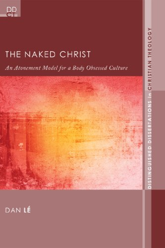 The Naked Christ: An Atonement Model for a Body-Obsessed Culture (Distinguished Dissertations in Christian Theology Book 7) (English Edition)