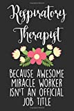 Respiratory Therapist Because Awesome Miracle Worker Isn't An Official Job Title: Blank Lined Journal - Notebook For Respiratory Therapist And RT Appreciation Gift
