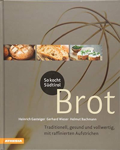 So kocht Südtirol - Brot: Traditionell, gesund und vollwertig, mit raffinierten Aufstrichen (So genießt Südtirol) (So genießt Südtirol / Ausgezeichnet ... (Gastronomische Akademie Deutschlands e.V.))