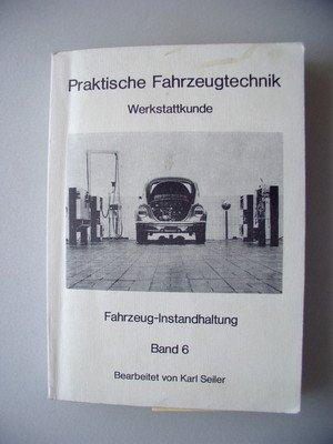 Fahrzeug-Instandhaltung Werkstattkunde Praktische Fahrzeugtechnik Bd. 6