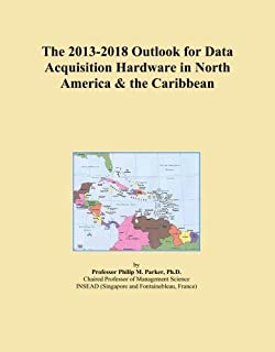 The 2013-2018 Outlook for Data Acquisition Hardware in North America & the Caribbean