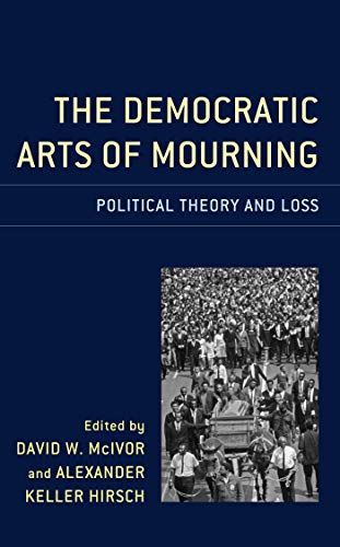 The Democratic Arts of Mourning: Political Theory and Loss (English Edition)