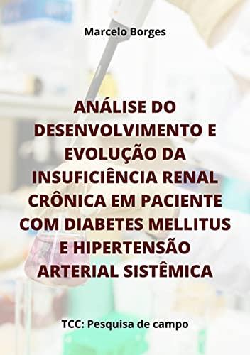 Análise Do Desenvolvimento E Evolução Da Insuficiência Renal Crônica Em Paciente Com Diabetes Mellitus E Hipertensão Arterial Sistêmica (Portuguese Edition)