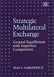 Strategic Multilateral Exchange: General Equilibrium With Imperfect Competition