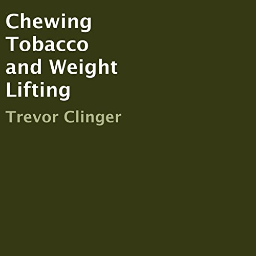 Chewing Tobacco and Weight Lifting audiobook cover art