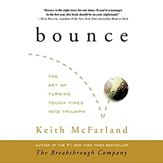 Bounce     The Art of Turning Tough Times into Triumph              By:                                                                                                                                 Keith McFarland                               Narrated by:                                                                                                                                 Rob Shapiro                      Length: 3 hrs and 31 mins     3 ratings     Overall 3.7