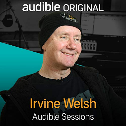 irvine welsh audible sessions free exclusive interview