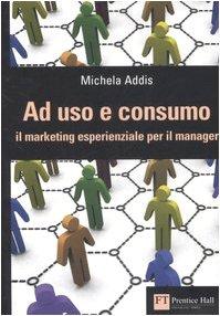 Ad uso e consumo. Il marketing esperienziale per il manager