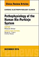 Pathophysiology of Human His-Purkinje System, An Issue of Cardiac Electrophysiology Clinics (Volume 8-4) (The Clinics: Internal Medicine, Volume 8-4)