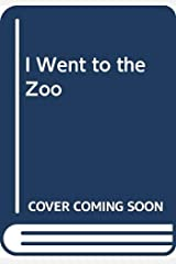 I Went to the Zoo Library Binding
