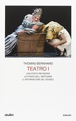 Teatro. Una festa per Boris-La forza dell'abitudine-Il riformatore del mondo (Vol. 1)