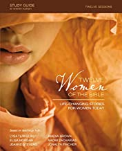 Twelve Women of the Bible Study Guide: Life-Changing Stories for Women Today