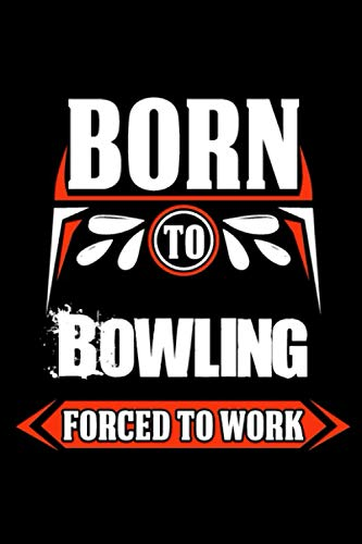 Born to Bowling forced to work: journal Notebook with 120 Inspirational Quotes Inside, Inspirational Thoughts for Every Day, Inspirational Quotes, 6x9 in, ... Notebook