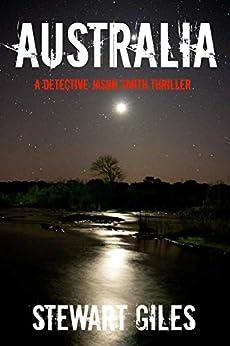 Australia : A dark detective thriller with a killer twist. (Detective Jason Smith book 14) (A DS Jason Smith Thriller) by [Stewart  Giles ]