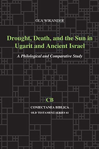 Drought, Death, and the Sun in Ugarit and Ancient Israel (A Philological and Comparative Study)