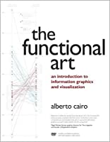 Functional Art, The: An introduction to information graphics and visualization (Voices That Matter)