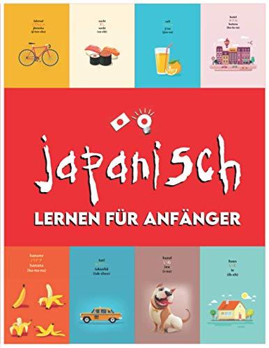 Japanisch Lernen für Anfänger: Erste Wörter für alle (Japanisch lernen für Kinder, Japanisch lernen für Erwachsene, Japanisch lernen Arbeitsbuch, Japanische Redewendungen lernen)