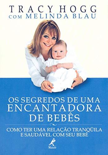 Os segredos de uma encantadora de bebês: Como ter uma relação tranqüila e saudável com seu bebê
