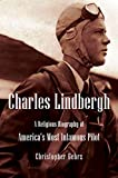 Charles Lindbergh: A Religious Biography of America's Most Infamous Pilot (Library of Religious Biography (LRB))