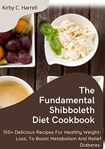 The Fundamental Shibboleth Diet Cookbook: 150+ Delicious Recipes For Healthy Weight-Loss, To Boost Metabolism And Relief Diabetes (English Edition)