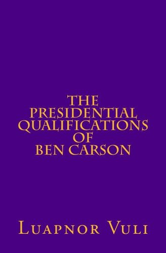 The Presidential Qualifications of Ben Carson