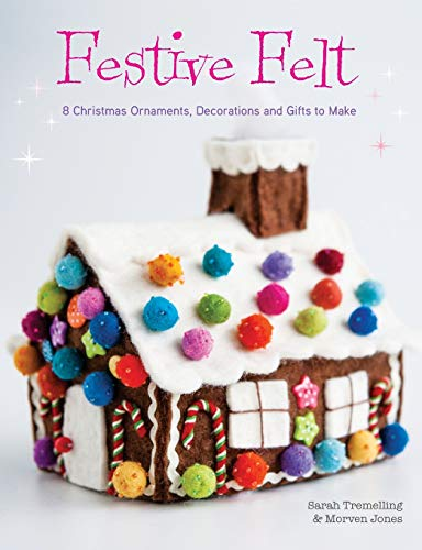 Compare Textbook Prices for Festive Felt: 8 Christmas ornaments, decorations and gifts to make  ISBN 9781446306246 by Tremelling, Sarah,Jones, Morven