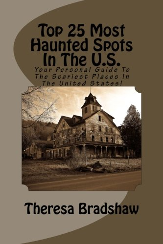 Top 25 Most Haunted Spots In The U.S.: Your Personal Guide To The Scariest Places In The United States!