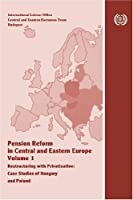 Pension Reform In Central And Eastern Europe: Restructuring With Privatization, Case Studies Of Hungary And Poland