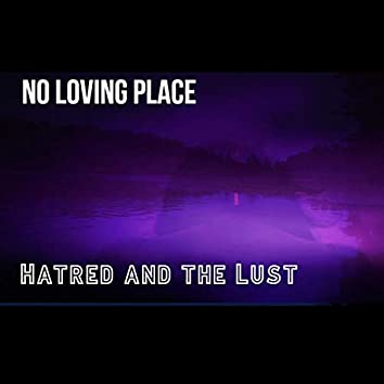 Hatred and the Lust
