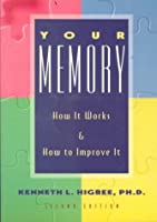 Your Memory 2 Ed: How It Works and How to Improve It Second Edition