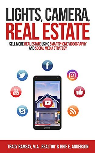 Lights, Camera, Real Estate: Sell More Real Estate Using Smartphone Videography and Social Media Strategy