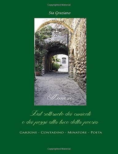 Memorie: Dal sottosuolo dei cunicoli e dei pozzi alla luce della poesia: Garzone - Contadino - Minatore - Poeta