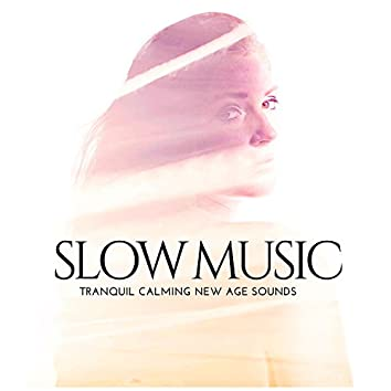 Slow Music - Tranquil Calming New Age Sounds for Meditation