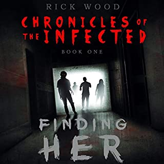 Finding Her     Chronicles of the Infected, Book 1              Written by:                                                                                                                                 Rick Wood                               Narrated by:                                                                                                                                 Rick Wood                      Length: 6 hrs and 24 mins     Not rated yet     Overall 0.0