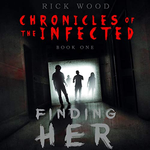 Finding Her: Chronicles of the Infected, Book 1