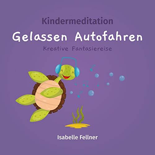Kindermeditation - Gelassen Autofahren     Kreative Fantasiereise              Autor:                                                                                                                                 Isabelle Fellner                               Sprecher:                                                                                                                                 Isabelle Fellner                      Spieldauer: 12 Min.     Noch nicht bewertet     Gesamt 0,0