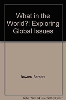 What in the World?: Exploring Global Issues 0131806130 Book Cover