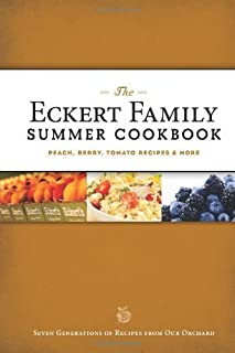 The Eckert Family Summer Cookbook: Peach, Tomato, Blackberry Recipes and More by Jill Eckert-Tantillo and Angie Eckert (2013) Paperback