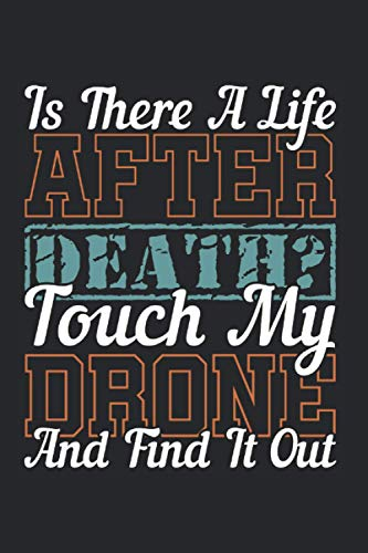 Is There A Life After Death Touch My Drone Find It Out: Drohne & Drohnenpilot Notizbuch 6'x9' Pilot Geschenk Für Modellbauer
