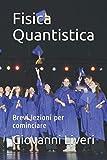 Fisica Quantistica: Brevi lezioni per cominciare