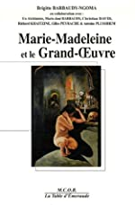 Marie-Madeleine et le Grand-OEuvre de Brigitte Barbaudy-Ngoma