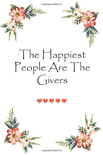 The Happiest People Are The Givers: Lovely gift Notebook for Couples |120 Lined Pages Blank Perfect Notebook To Write In | Romance notebook for Valentine's Day and Birthdays