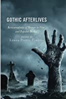 Gothic Afterlives: Reincarnations of Horror in Film and Popular Media (Remakes, Reboots, and Adaptations)