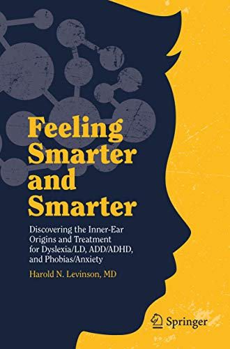 Feeling Smarter and Smarter: Discovering the Inner-Ear Origins and Treatment for Dyslexia/LD, ADD/ADHD, and Phobias/Anxiety (English Edition)