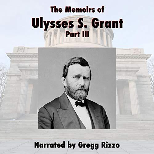 The Memoirs of General Ulysses S. Grant, Part 3 audiobook cover art